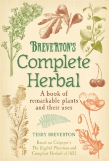 Breverton's Complete Herbal : A Book of Remarkable Plants and Their Uses, Hardback Book