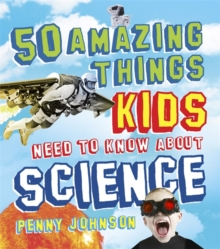 50 Amazing Things Kids Need to Know About Science, Hardback Book