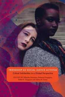Friendship as Social Justice Activism : Critical Solidarities in a Global Perspective,  Book