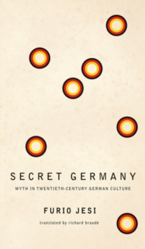 Secret Germany : Myth in Twentieth-Century German Culture, Hardback Book