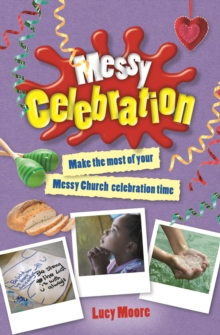 Messy Celebration : Make the Most of Your Messy Church Celebration Time, Paperback Book