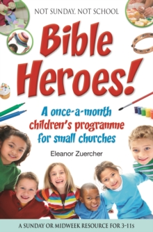 Not Sunday, Not School Bible Heroes! : A Once-a-month Children's Programme for Small Churches, Paperback Book