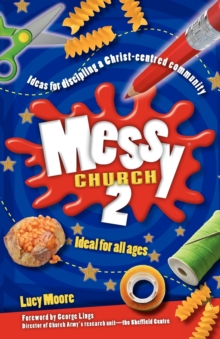 Messy Church 2 : Ideas for Discipling a Christ-Centred Community, Paperback Book