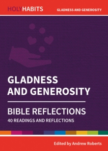 Holy Habits Bible Reflections: Gladness and Generosity : 40 readings and reflections, Paperback / softback Book