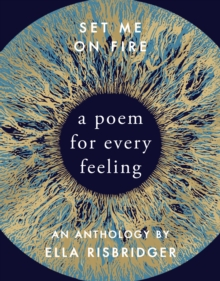 Set Me On Fire : A Poem For Every Feeling, Hardback Book
