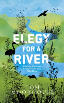 Elegy For a River : Whiskers, Claws and Conservation's Last, Wild Hope