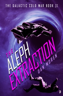The Aleph Extraction : The Galactic Cold War, Book II, Paperback / softback Book
