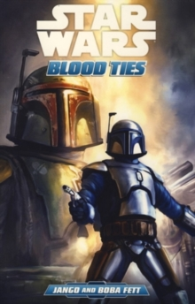 Star Wars : Blood Ties - A Tale of Jango and Boba Fett, Paperback Book