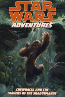Star Wars Adventures : Chewbacca and the Slavers of the Shadowlands, Paperback Book
