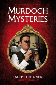 Murdoch Mysteries - Except the Dying, Paperback Book