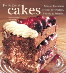 For The Love of Cakes : Special Occasion Recipes for Parties, Family & Friends, Hardback Book