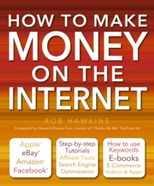 How to Make Money on the Internet Made Easy : Apple, eBay, Amazon, Facebook - There are So Many Ways of Making a Living Online, Paperback Book
