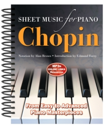 Frederic Chopin: Sheet Music for Piano : From Easy to Advanced; Over 25 Masterpieces, Spiral bound Book