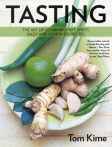 Tasting : The Art of Combining Hot, Sour, Salty and Sweet in 150 Recipes, Paperback Book