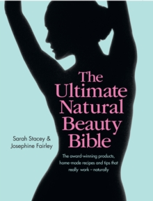 The Ultimate Natural Beauty Bible: The award-winning products, home-maderecipes and tips that really work - naturally, Hardback Book