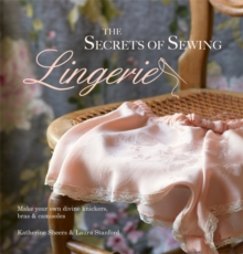 The Secrets of Sewing Lingerie: Make your own divine knickers, bras & camisoles, Hardback Book