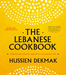 The Lebanese Cookbook: Delicious & authentic recipes from a top Lebanesechef revised and updated edition, Paperback Book