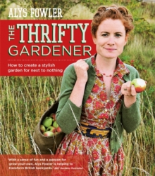 The Thrifty Gardener: How to create a stylish garden for next to nothing, Paperback Book