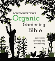 Bob Flowerdew's Organic Gardening Bible: Successful growing the natural way, Paperback Book