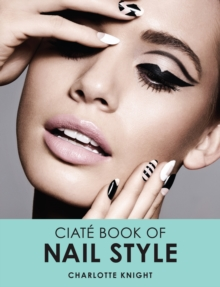 The Ciate Book of Nail Style, Hardback Book