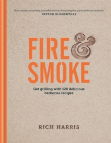 Fire and Smoke: Get Grilling with 120 Delicious Barbecue Recipes, Hardback Book