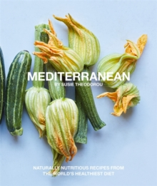 Mediterranean : Naturally nourishing recipes from the world's healthiest diet, Paperback / softback Book
