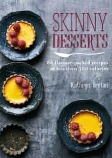 Skinny Desserts : 80 flavour-packed recipes of less than 300 calories, Paperback / softback Book