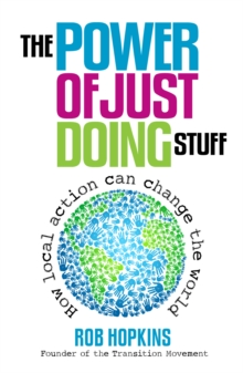 The Power of Just Doing Stuff : How local action can change the world, Paperback / softback Book