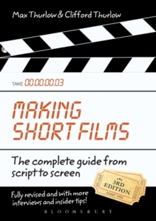 Making Short Films, Third Edition : The Complete Guide from Script to Screen, Paperback Book