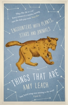 Things That are : Encounters with Plants, Stars and Animals, Hardback Book