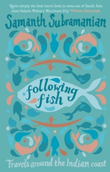 Following Fish : Travels Around the Indian Coast, Hardback Book