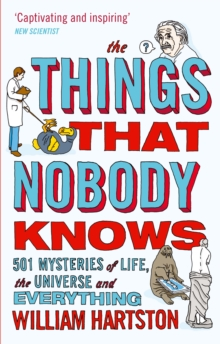 The Things that Nobody Knows : 501 Mysteries of Life, the Universe and Everything, Paperback Book