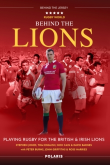 Behind the Lions : Playing Rugby for the British & Irish Lions