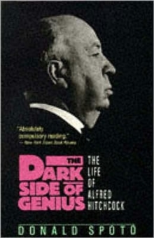 The Dark Side of Genius : Life of Alfred Hitchcock, Paperback Book