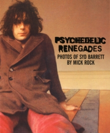 Psychedelic Renegades : Photos of Syd Barrett, Hardback Book