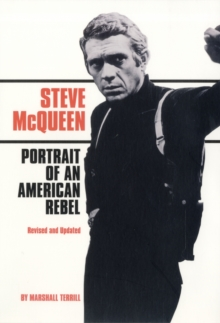 Steve McQueen : Portrait of an American Rebel, Paperback Book
