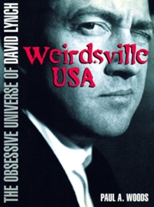 Weirdsville USA : The Obsessive Universe of David Lynch, Paperback / softback Book