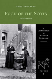 Scottish Life and Society Volume 5 : The Food of the Scots, Hardback Book