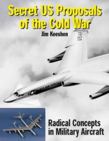 Secret U.S. Proposals of the Cold War : Radical Concepts in Factory Models and Engineering Drawings, Hardback Book