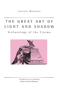 The Great Art Of Light And Shadow : Archaeology of the Cinema, Paperback Book