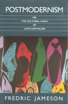 Postmodernism : Or, the Cultural Logic of Late Capitalism, Paperback Book