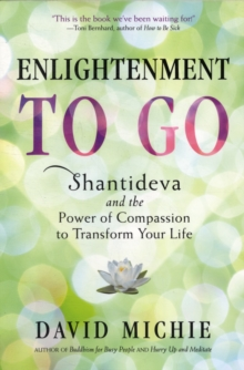 Enlightenment to Go : The Power of Compassion to Transform Your Life, Paperback / softback Book