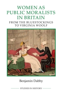 Women as Public Moralists in Britain - From the Bluestockings to Virginia Woolf, Hardback Book
