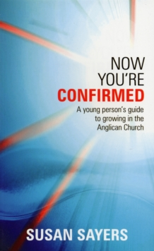 Now You're Confirmed : Young Person's Guide to Growing in the Anglican Church, Paperback Book