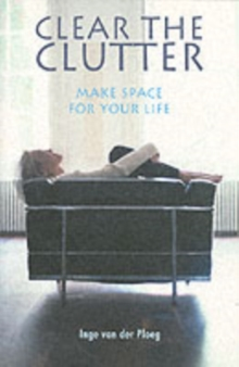 Clear the Clutter, Make Space For Your Life, Paperback Book