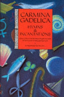 Carmina Gadelica : Hymns and Incantations Hymns and Incantations from the Gaelic, Paperback Book