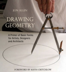 Drawing Geometry : A Primer of Basic Forms for Artists, Designers and  Architects, Paperback Book