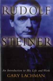 Rudolf Steiner : An Introduction to His Life and Work, Paperback Book