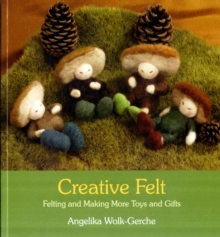 Creative Felt : Felting and Making More Toys and Gifts, Paperback Book