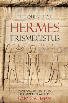 The Quest for Hermes Trismegistus : From Ancient Egypt to the Modern World, Paperback Book